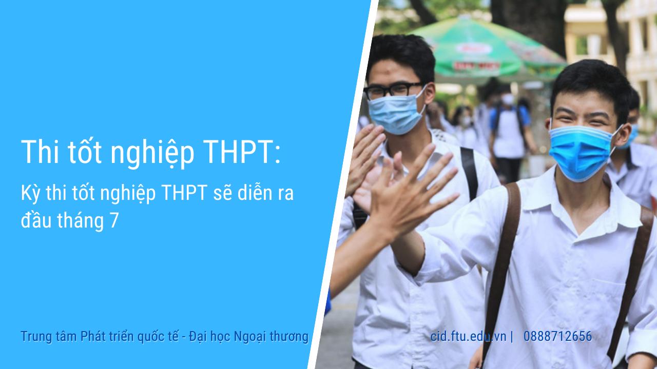 Kỳ thi tốt nghiệp THPT 2021 dự kiến diễn ra từ ngày 6- 8/7/2021.